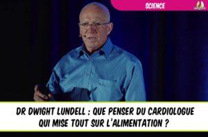 dwight lundell que penser du cardiologue qui mise tout sur l'alimentation