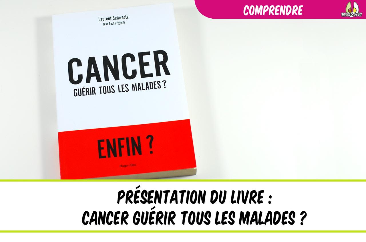 présentation du livre cancer guérir tous les malades laurents schwartz