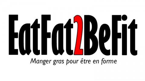 Ouverture de EatFat2BeFit le site qui vous dit tout sur l'alimentation riche en gras et pauvre en sucre