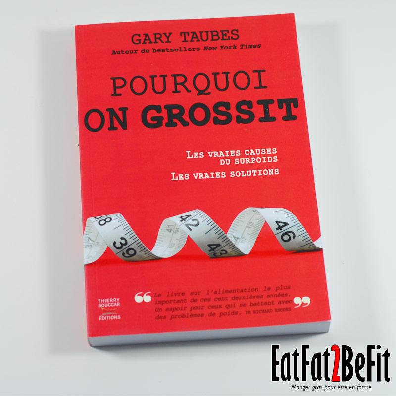612fb5396ba Pourquoi on grossit » de Gary Taubes paru en anglais sous le titre « Why we  get fat » en 2011