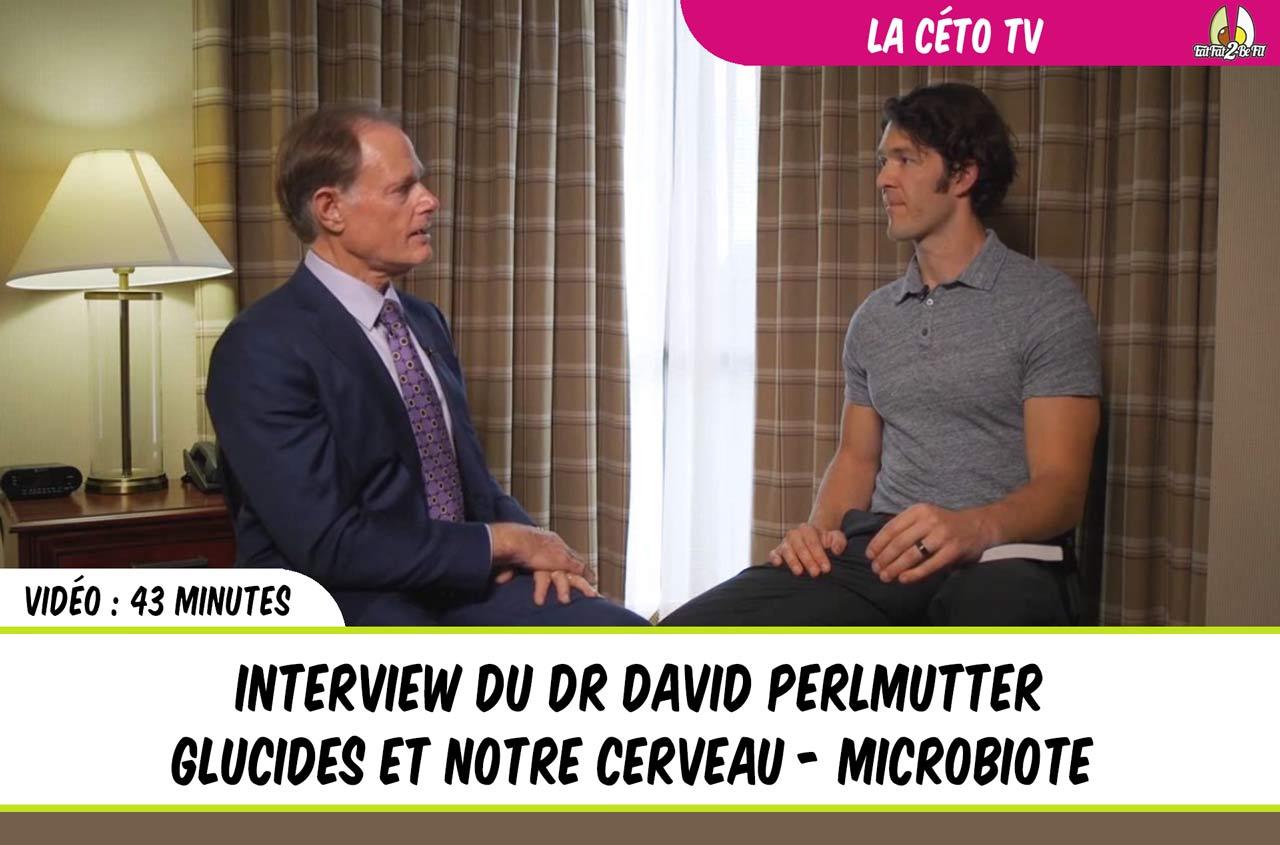 régime cétogène interview du docteur david Perlmutter glucides cerveau microbiote
