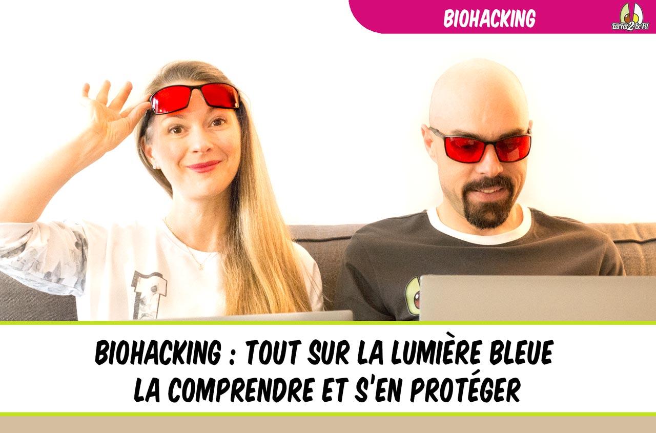 biohacking comprendre la lumière bleue et s'en protéger