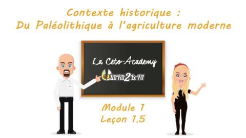 Céto-Academy : vidéo 1.5 – Contexte historique : Du Paléolithique à l'agriculture moderne