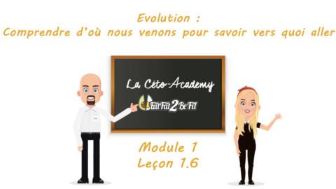 Céto-Academy : vidéo 1.6 – Evolution : Comprendre d'où nous venons pour savoir vers quoi aller