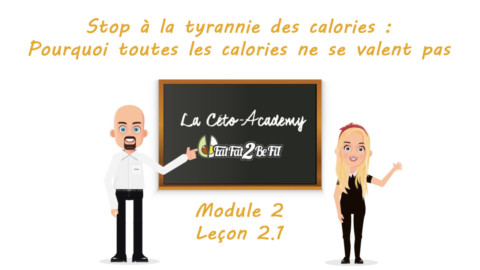 Céto-Academy : vidéo 2.1 – Stop à la tyrannie des calories