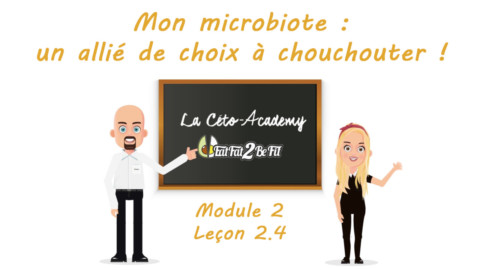 Céto-Academy : vidéo 2.4 – Mon microbiote : un allié de choix à chouchouter