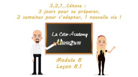 Céto-Academy : vidéo 8.1 – 3-2-1 Cétose : 3 jours pour se préparer, 2 semaines pour s'adapter, 1 nouvelle vie