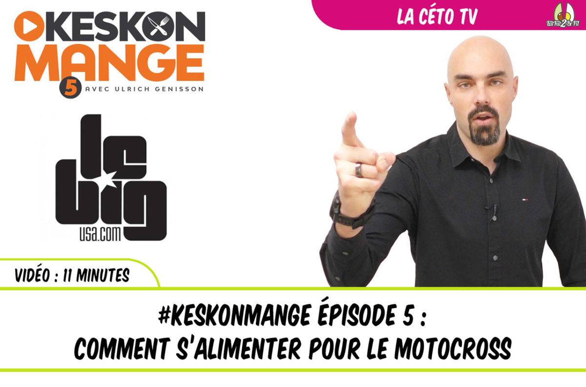 CétoTV Série KesKonMange avec LeBigUSA bien s'alimenter pour la pratique du motocross en régime cétogène
