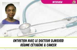 Interview docteur djikeussi régime cétogène et cancer