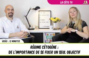 CétoTV : régime cétogène de l'importance de se fixer une seul objectif